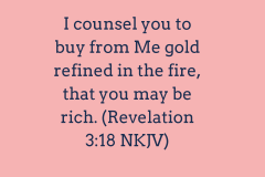 I-counsel-you-to-buy-from-Me-gold-refined-in-the-fire-that-you-may-be-rich-Revelation-318-NKJV